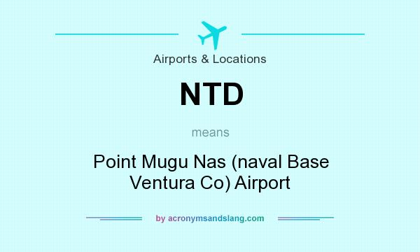What does NTD mean? It stands for Point Mugu Nas (naval Base Ventura Co) Airport