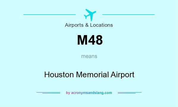 What does M48 mean? It stands for Houston Memorial Airport