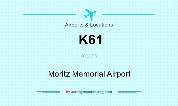 What does K61 mean? It stands for Moritz Memorial Airport