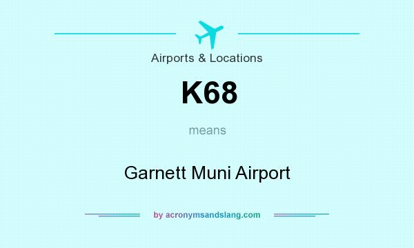What does K68 mean? It stands for Garnett Muni Airport