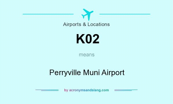 What does K02 mean? It stands for Perryville Muni Airport