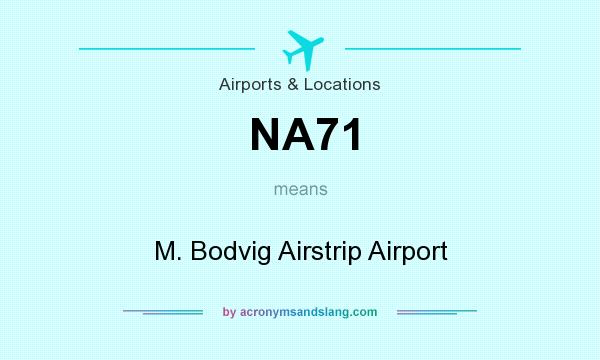 What does NA71 mean? It stands for M. Bodvig Airstrip Airport