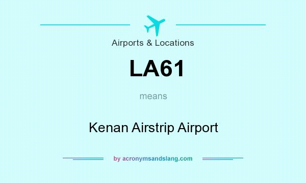 What does LA61 mean? It stands for Kenan Airstrip Airport