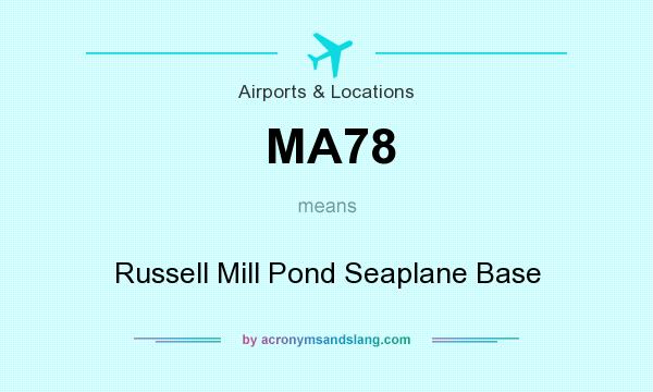 What does MA78 mean? It stands for Russell Mill Pond Seaplane Base