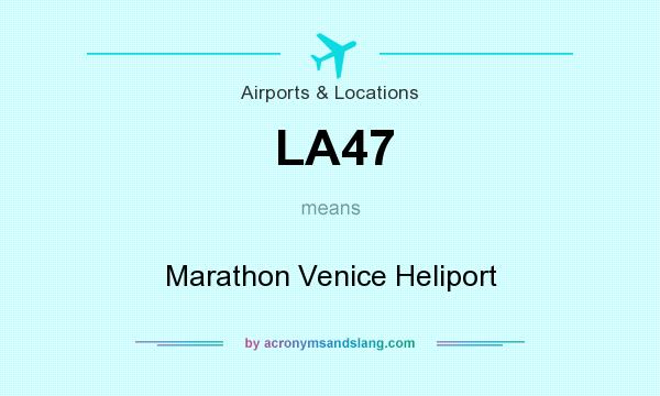 What does LA47 mean? It stands for Marathon Venice Heliport