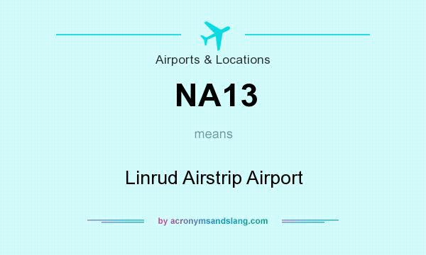 What does NA13 mean? It stands for Linrud Airstrip Airport