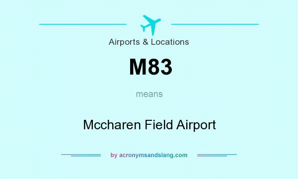 What does M83 mean? It stands for Mccharen Field Airport