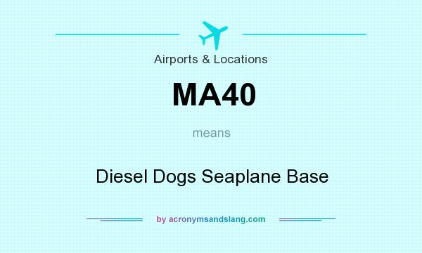 What does MA40 mean? It stands for Diesel Dogs Seaplane Base