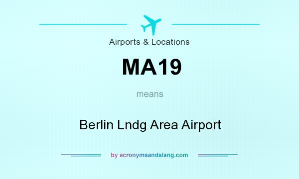 What does MA19 mean? It stands for Berlin Lndg Area Airport
