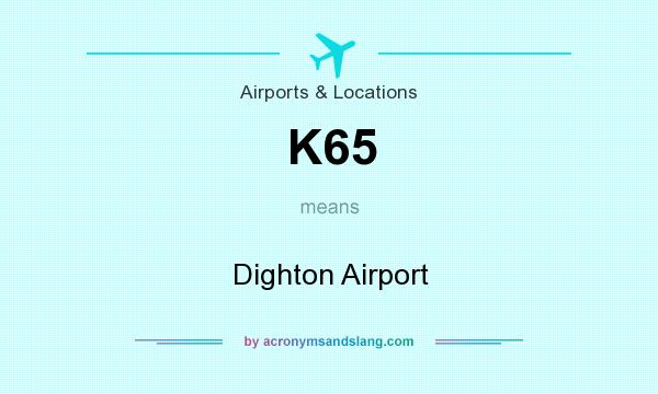 What does K65 mean? It stands for Dighton Airport