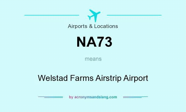 What does NA73 mean? It stands for Welstad Farms Airstrip Airport