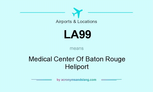 What does LA99 mean? It stands for Medical Center Of Baton Rouge Heliport