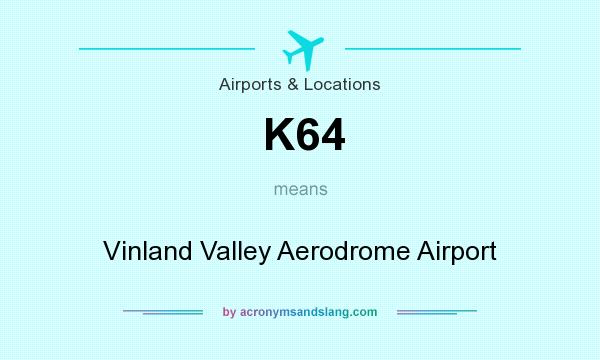 What does K64 mean? It stands for Vinland Valley Aerodrome Airport