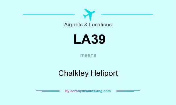 What does LA39 mean? It stands for Chalkley Heliport