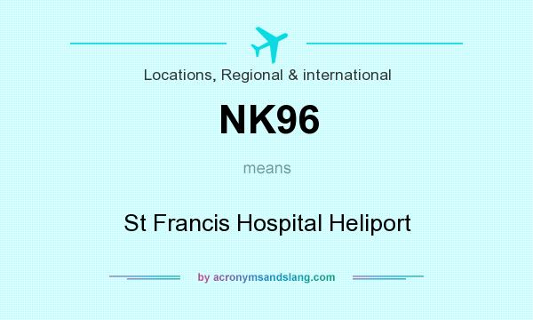 What does NK96 mean? It stands for St Francis Hospital Heliport