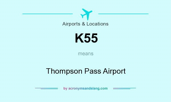 What does K55 mean? It stands for Thompson Pass Airport