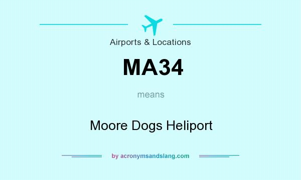 What does MA34 mean? It stands for Moore Dogs Heliport