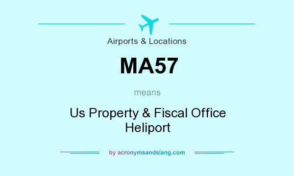 What does MA57 mean? It stands for Us Property & Fiscal Office Heliport