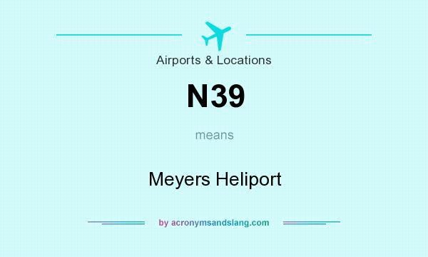 What does N39 mean? It stands for Meyers Heliport