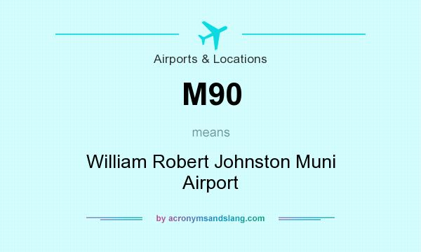 What does M90 mean? It stands for William Robert Johnston Muni Airport