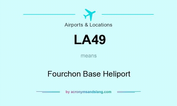 What does LA49 mean? It stands for Fourchon Base Heliport