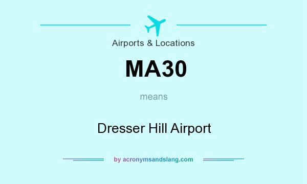 What does MA30 mean? It stands for Dresser Hill Airport