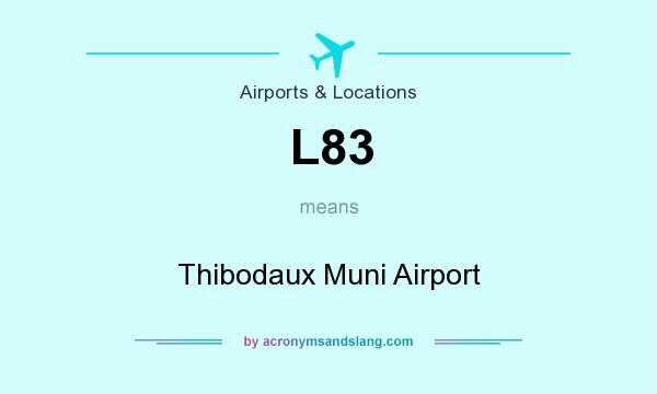 What does L83 mean? It stands for Thibodaux Muni Airport