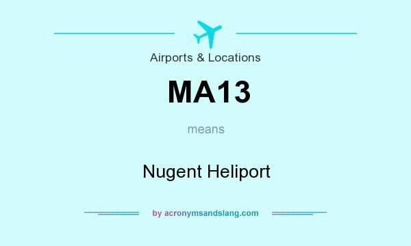 What does MA13 mean? It stands for Nugent Heliport