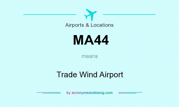 What does MA44 mean? It stands for Trade Wind Airport