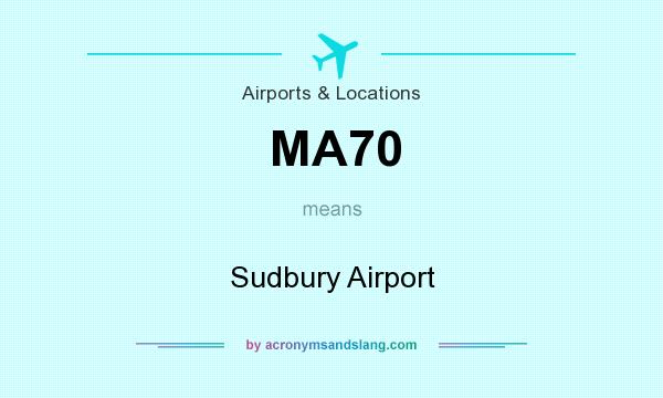 What does MA70 mean? It stands for Sudbury Airport