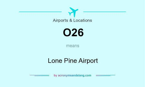 What does O26 mean? It stands for Lone Pine Airport