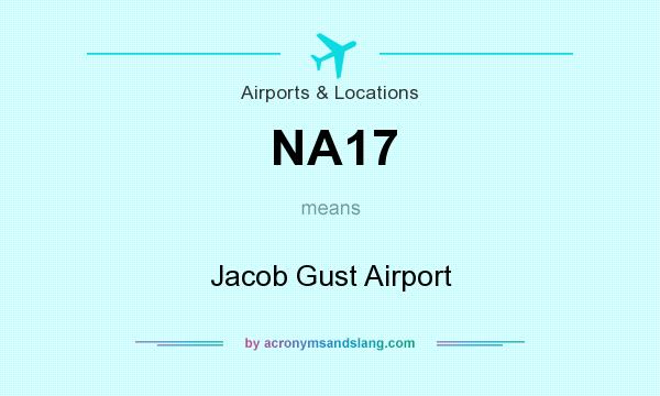 What does NA17 mean? It stands for Jacob Gust Airport