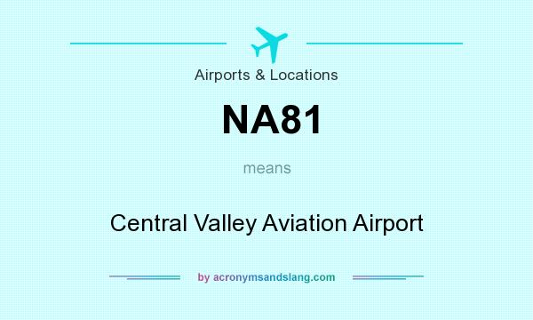 What does NA81 mean? It stands for Central Valley Aviation Airport