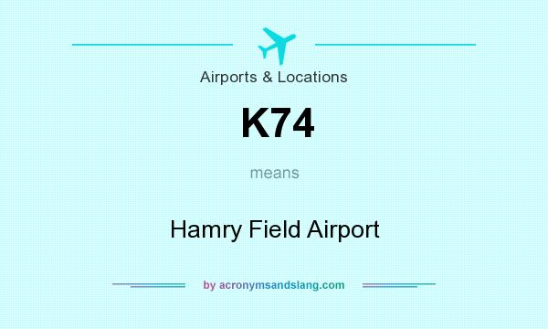 What does K74 mean? It stands for Hamry Field Airport