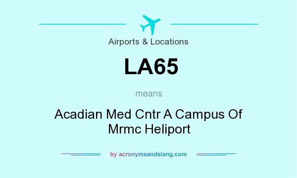What does LA65 mean? It stands for Acadian Med Cntr A Campus Of Mrmc Heliport