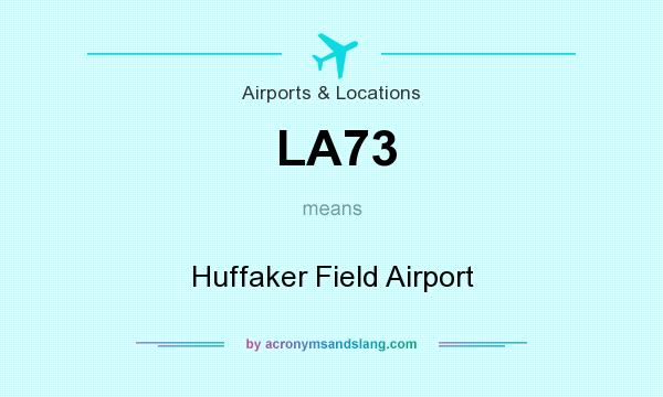 What does LA73 mean? It stands for Huffaker Field Airport