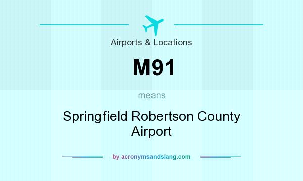What does M91 mean? It stands for Springfield Robertson County Airport
