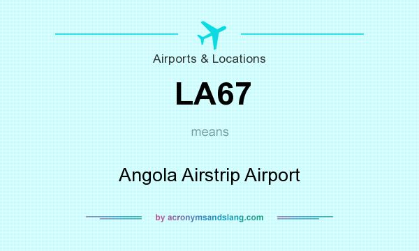 What does LA67 mean? It stands for Angola Airstrip Airport