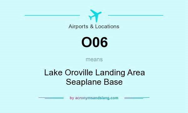 What does O06 mean? It stands for Lake Oroville Landing Area Seaplane Base