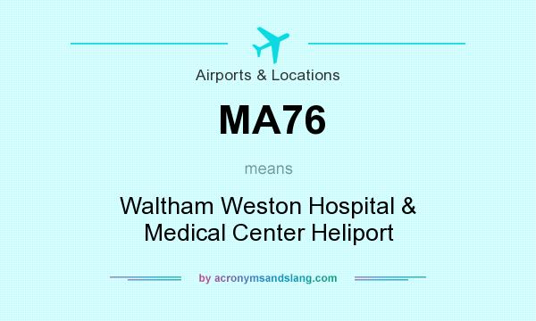 What does MA76 mean? It stands for Waltham Weston Hospital & Medical Center Heliport
