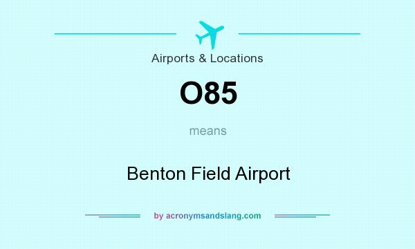 What does O85 mean? It stands for Benton Field Airport