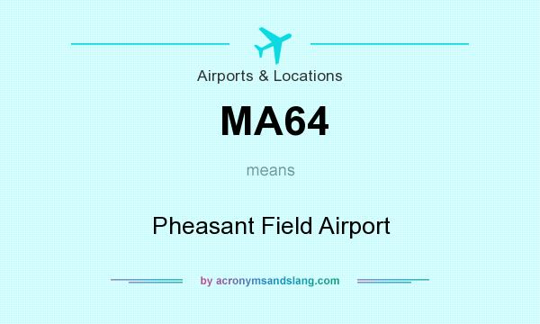 What does MA64 mean? It stands for Pheasant Field Airport