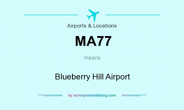 What does MA77 mean? It stands for Blueberry Hill Airport