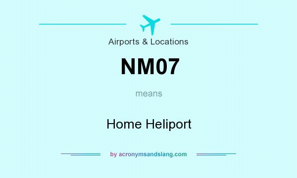 What does NM07 mean? It stands for Home Heliport