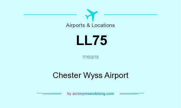 What does LL75 mean? It stands for Chester Wyss Airport