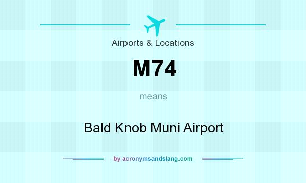 What does M74 mean? It stands for Bald Knob Muni Airport