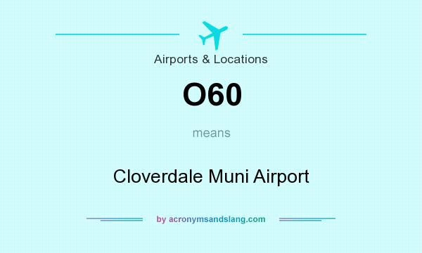 What does O60 mean? It stands for Cloverdale Muni Airport