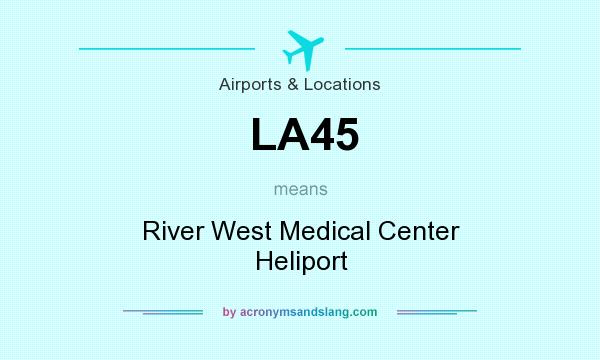 What does LA45 mean? It stands for River West Medical Center Heliport