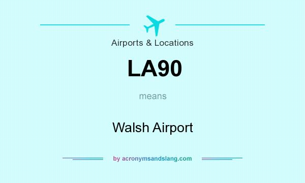 What does LA90 mean? It stands for Walsh Airport