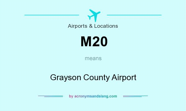 What does M20 mean? It stands for Grayson County Airport